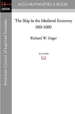 The Ship in the Medieval Economy 600-1600