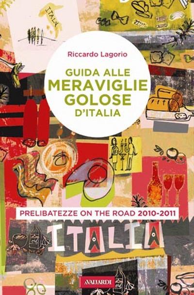 Guida alle meraviglie golose d'Italia. Prelibatezze on the road 2010-2011