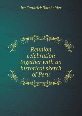 Reunion Celebration Together with an Historical Sketch of Peru