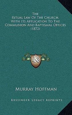 The Ritual Law of the Church, with Its Application to the Communion and Baptismal Offices (1872)