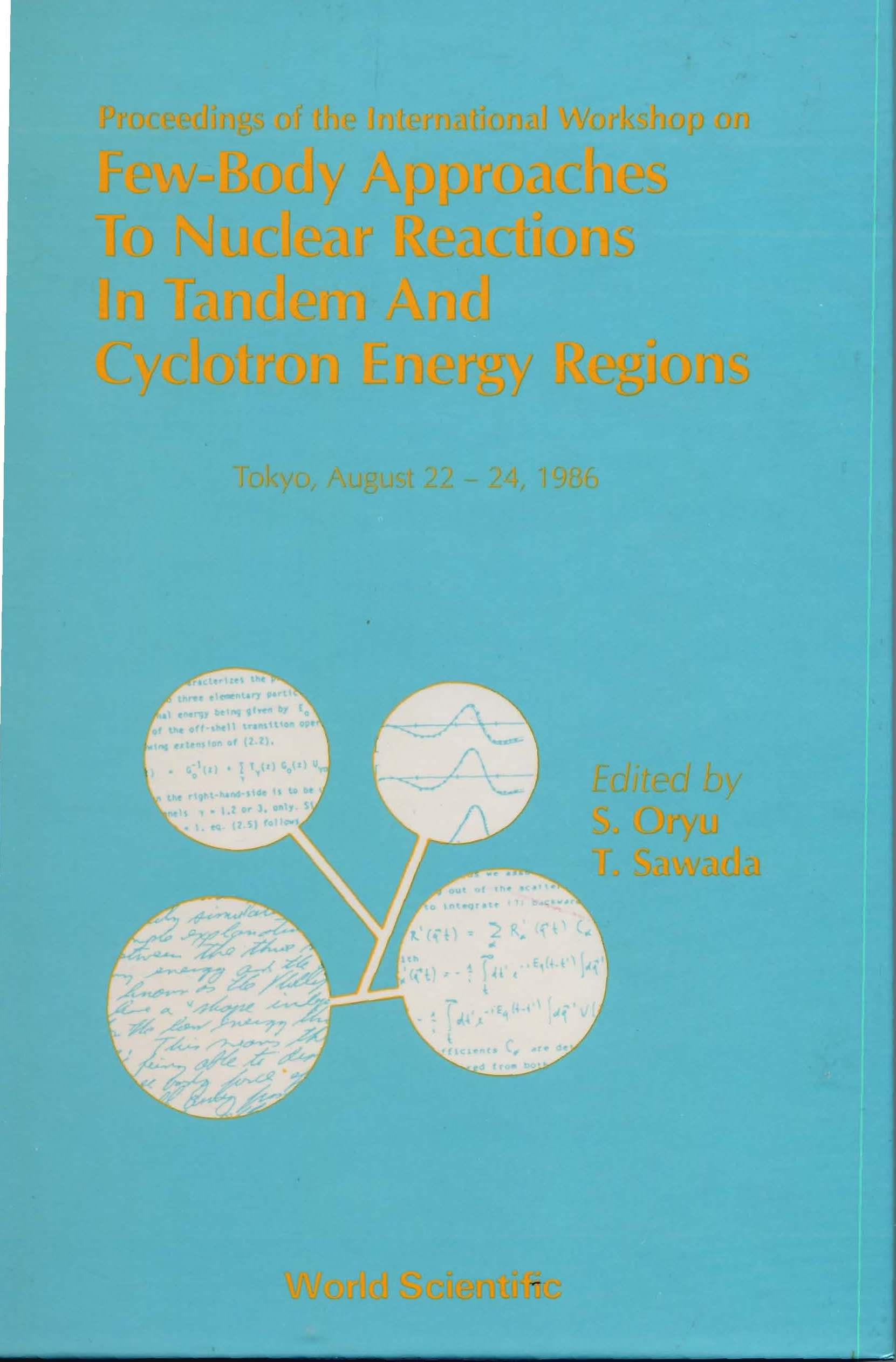 Proceedings of the International Workshop on Few-Body Approaches to Nuclear Reactions in Tandem and Cyclotron Energy Regions