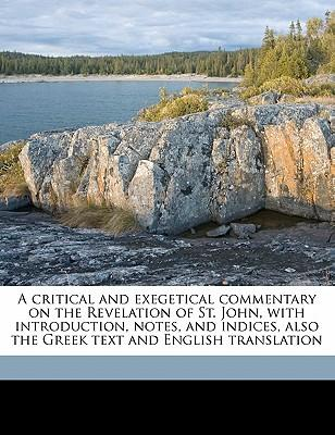 A   Critical and Exegetical Commentary on the Revelation of St. John, with Introduction, Notes, and Indices, Also the Greek Text and English Translati