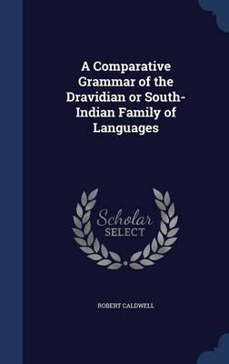 A Comparative Grammar of the Dravidian or South-Indian Family of Languages