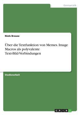 Über die Textfunktion von Memes. Image Macros als polyvalente Text-Bild-Verbindungen