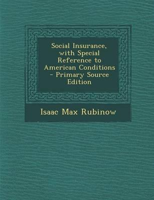 Social Insurance, with Special Reference to American Conditions