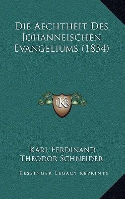 Die Aechtheit Des Johanneischen Evangeliums (1854)