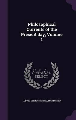 Philosophical Currents of the Present Day; Volume 1