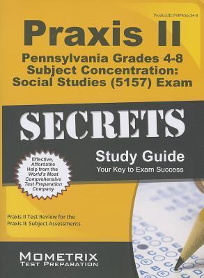 Praxis II Pennsylvania Grades 4-8 Subject Concentration Social Studies 5157 Exam Secrets