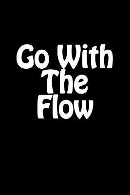 Go With the Flow Not...