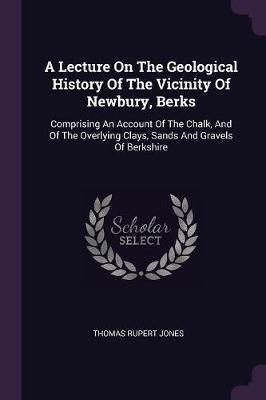 A Lecture on the Geological History of the Vicinity of Newbury, Berks