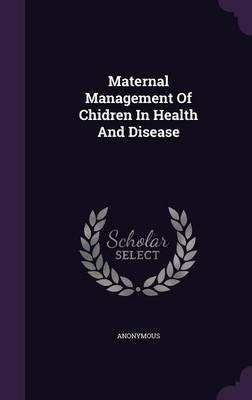 Maternal Management of Chidren in Health and Disease