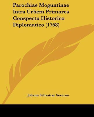Parochiae Moguntinae Intra Urbem Primores Conspectu Historico Diplomatico (1768)