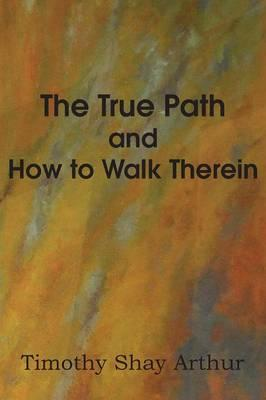 The True Path and How to Walk Therein