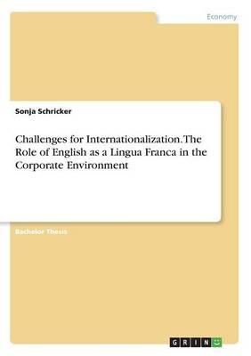 Challenges for Internationalization. The Role of English as a Lingua Franca in the Corporate Environment