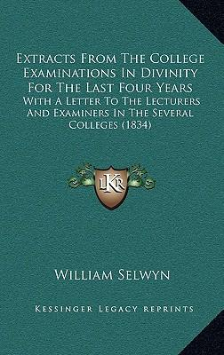 Extracts from the College Examinations in Divinity for the Last Four Years