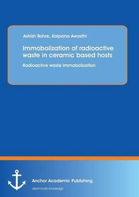 Immobolization of radioactive waste in ceramic based hosts