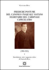 Prediche postume del canonico Pasquale Vastano segretario del Cardinale Capecelatro (1930-1915)...