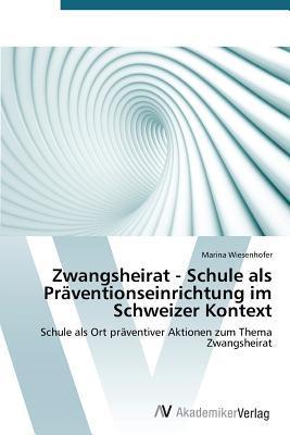 Zwangsheirat - Schule als Präventionseinrichtung im Schweizer Kontext