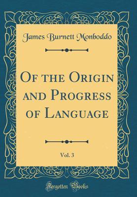 Of the Origin and Progress of Language, Vol. 3 (Classic Reprint)