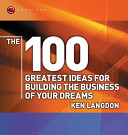 The 100 Greatest Ideas for Building the Business of Your Dreams