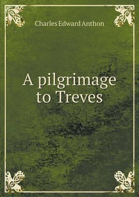 A Pilgrimage to Treves