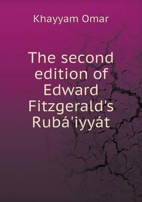 The Second Edition of Edward Fitzgerald's Ruba'iyyat