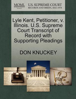 Lyle Kent, Petitioner, V. Illinois. U.S. Supreme Court Transcript of Record with Supporting Pleadings