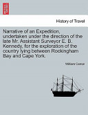 Narrative of an Expedition, Undertaken Under the Direction of the Late Mr Assistant Surveyor E B Kennedy, for the Exploration of the Country Lying