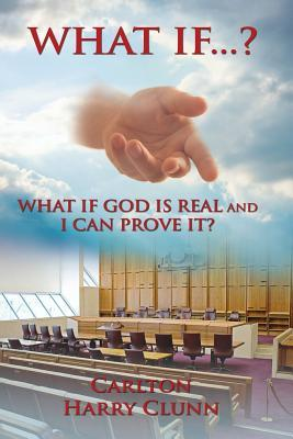 What If...? What If God Is Real and I Can Prove It?