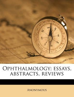 Ophthalmology; Essays, Abstracts, Reviews