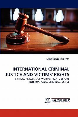 INTERNATIONAL CRIMINAL JUSTICE AND VICTIMS' RIGHTS