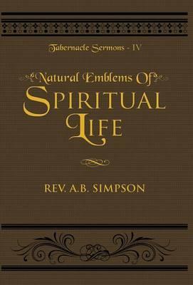 Natural Emblems of Spiritual Life; Tabernacle Sermons IV