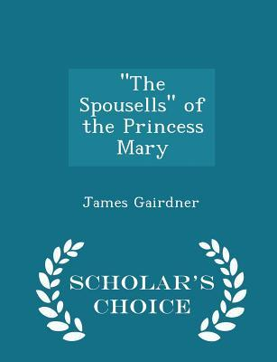 The Spousells of the Princess Mary - Scholar's Choice Edition