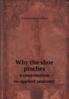 Why the Shoe Pinches a Contribution to Applied Anatomy