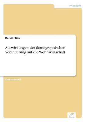 Auswirkungen der demographischen Veränderung auf die Wohnwirtschaft