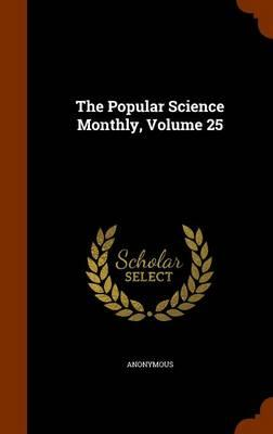 The Popular Science Monthly, Volume 25
