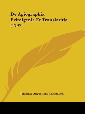 De Agiographia Primigenia Et Translatitia (1797)