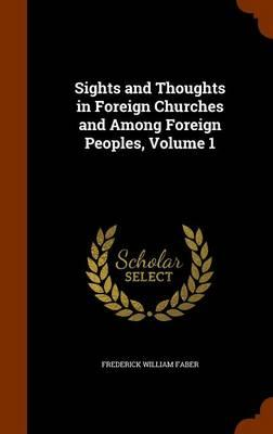 Sights and Thoughts in Foreign Churches and Among Foreign Peoples, Volume 1