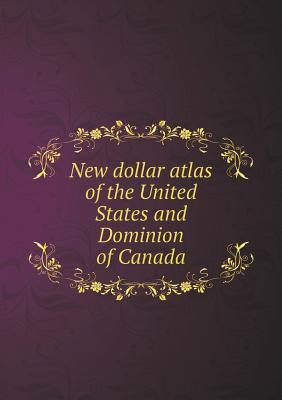 New Dollar Atlas of the United States and Dominion of Canada