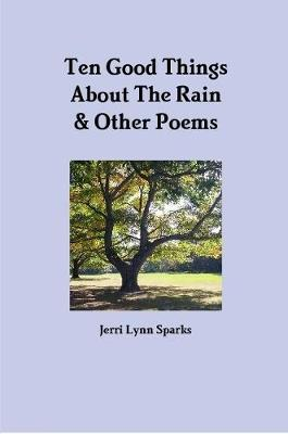 Ten Good Things About The Rain & Other Poems