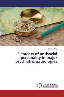 Elements of antisocial personality in major psychiatric pathologies