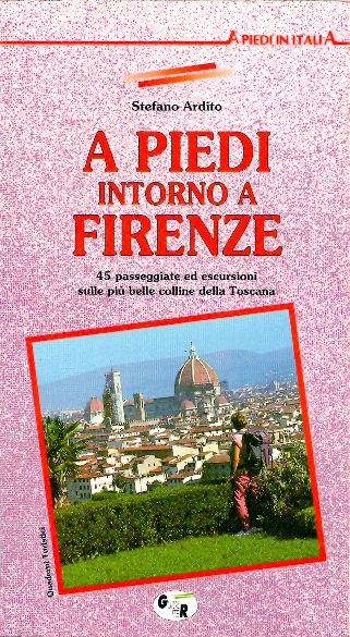A piedi intorno a Firenze. 45 passeggiate ed escursioni sulle più belle colline della Toscana