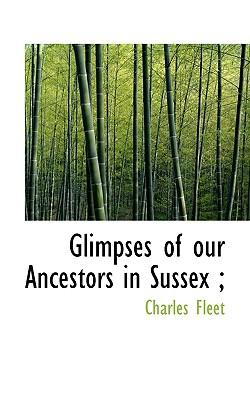 Glimpses of Our Ancestors in Sussex;