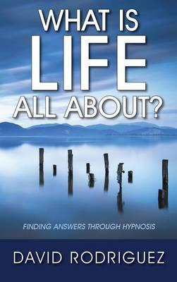 What Is Life All About? Finding Answers Through Hypnosis