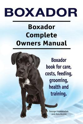 Boxador. Boxador Complete Owners Manual. Boxador book for care, costs, feeding, grooming, health and training.