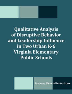 Qualitative Analysis of Disruptive Behavior and Leadership Influence in Two Urban K-6 Virginia Elementary Public Schools