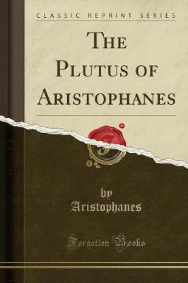 The Plutus of Aristophanes (Classic Reprint)