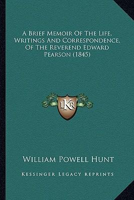 A Brief Memoir of the Life, Writings and Correspondence, of the Reverend Edward Pearson (1845)