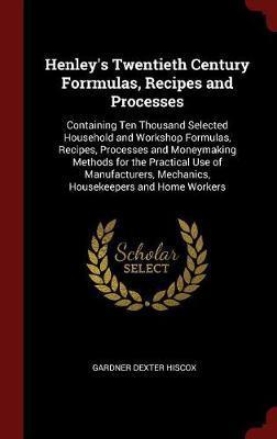 Henley's Twentieth Century Forrmulas, Recipes and Processes