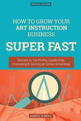 How to Grow Your Art Instruction Business Super Fast